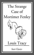 The Strange Case of Mortimer Fenley by Louis Tracy