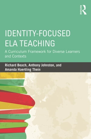 Identity-Focused ELA Teaching A Curriculum Framework for Diverse Learners and Contexts
