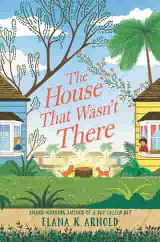 The House That Wasn't There by Elana K. Arnold