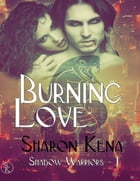 Shadow Warriors : Tome 1 Burning Love by Sharon Kena