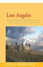 Lost Angeles: The Conflict Between Korean-American and African Americans Cultures in Los Angeles by Odie Hawkins