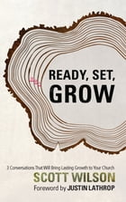 Ready, Set Grow!: Three Conversations That Will Bring Lasting Growth to Your Church by Scott Wilson