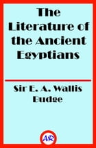 The Literature of the Ancient Egyptians (Illustrated) by Sir E. A. Wallis Budge