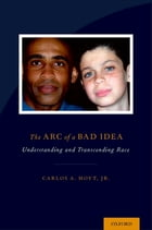 The Arc of a Bad Idea: Understanding and Transcending Race by Carlos Hoyt