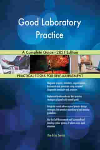 Good Laboratory Practice A Complete Guide - 2021 Edition by Gerardus Blokdyk