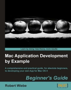 Mac Application Development by Example: Beginner's Guide