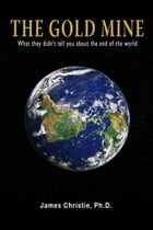 The Gold Mine: What they didn't tell you about the end of the world
