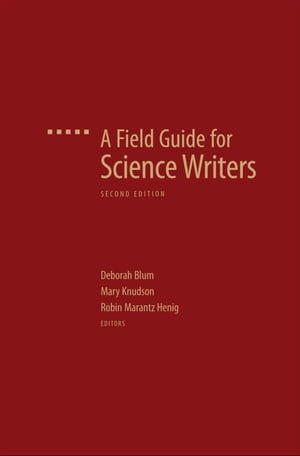 A Field Guide for Science Writers The Official Guide of the National Association of Science Writers