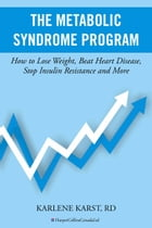 Metabolic Syndrome Program: How to Lose Weight, Beat Heart Disease, Stop Insulin Resistance and More by Karlene Karst