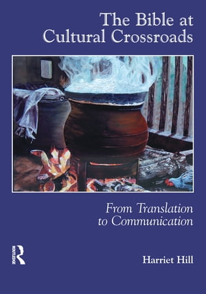The Bible at Cultural Crossroads From Translation to Communication