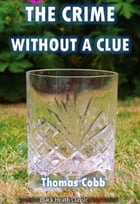 The Crime Without a Clue by Thomas Cobb