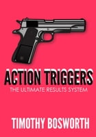 Action Triggers: Your Ultimate Results System by Timothy Bosworth