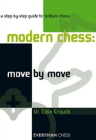 Modern Chess: Move by Move by Colin Crouch