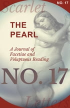 The Pearl - A Journal of Facetiae and Voluptuous Reading - No. 17 by Various