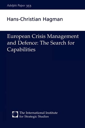European Crisis Management and Defence The Search for Capabilities
