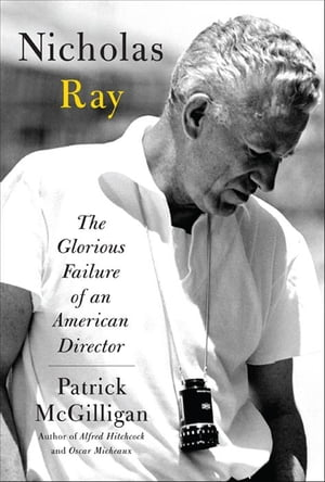 Nicholas Ray The Glorious Failure of an American Director