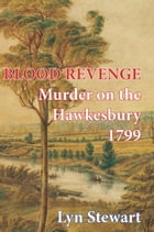 Blood Revenge: Murder on the Hawkesbury 1799 by Stewart