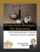 Productivity Strategies for Executives: Time Management Issues Facing C-Suite Leaders by Laura Stack