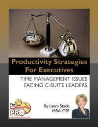 Productivity Strategies for Executives: Time Management Issues Facing C-Suite Leaders