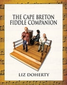 The Cape Breton Fiddle Companion by Liz Doherty, PhD