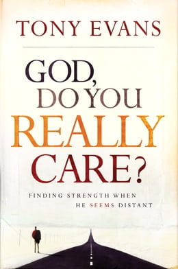 Book God, Do You Really Care?: Finding Strength When He Seems Distant by Tony Evans