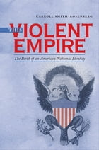This Violent Empire by Carroll Smith-Rosenberg