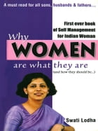Why Women are What they are : The Pioneering Book on Self Managementfor Women of India by Swati Lodha