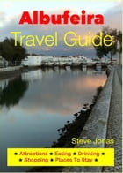 Albufeira, Portugal Travel Guide - Attractions, Eating, Drinking, Shopping & Places To Stay by Steve Jonas