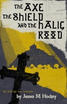 The Axe the Shield and the Halig Rood: Tales of Bowdyn 2 by James M. Hockey