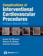 Complications of Interventional Cardiovascular Procedures: A Case-Based Atlas by Steven R. Bailey, MD