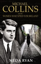 Michael Collins and the Women Who Spied For Ireland by Meda Ryan