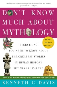 Don't Know Much About Mythology: Everything You Need to Know About the Greatest Stories in Human…