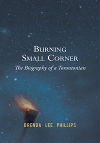 Burning Small Corner: The Biography of a Torontonian