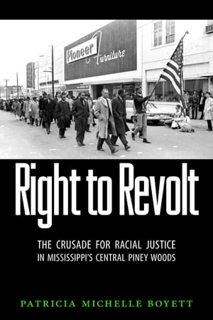 Right to Revolt The Crusade for Racial Justice in Mississippi's Central Piney Woods