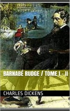 BARNABÉ RUDGE / TOME I - II by Charles Dickens