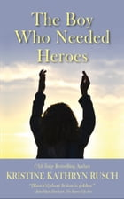 The Boy Who Needed Heroes by Kristine Kathryn Rusch