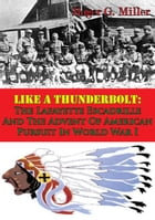 Like A Thunderbolt: The Lafayette Escadrille And The Advent Of American Pursuit In World War I [Illustrated Edition] by Roger G. Miller