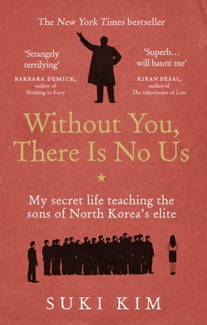 Without You,  There Is No Us My secret life teaching the sons of North Korea?s elite