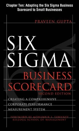 Book Six Sigma Business Scorecard, Chapter 10 - Adapting the Six Sigma Business Scorecard to Small… by Praveen Gupta