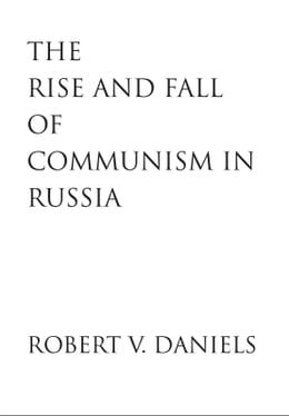 Book The Rise and Fall of Communism in Russia by Prof. Robert V. Daniels