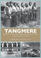 Tangmere: Famous Royal Air Force Fighter Station An Authorised History by Reginald Byron