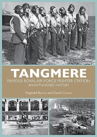 Tangmere: Famous Royal Air Force Fighter Station An Authorised History