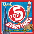 TIME FOR KIDS Top 5 of Everything: Tallest, Tastiest, Fastest! by The Editors of TIME for Kids