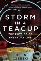 Storm in a Teacup: The Physics of Everyday Life Cover Image