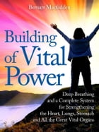 Building of vital power : deep breathing and a complete system for strengthening the heart, lungs, stomach and all the great vital organs by Bernarr Macfadden