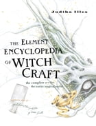 The Element Encyclopedia of Witchcraft: The Complete A–Z for the Entire Magical World by Judika Illes