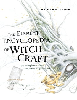 Book The Element Encyclopedia of Witchcraft: The Complete A–Z for the Entire Magical World by Judika Illes