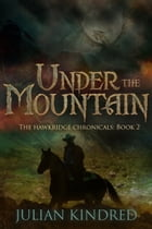 Under the Mountain: Book Two of the Hawkridge Chronicles
