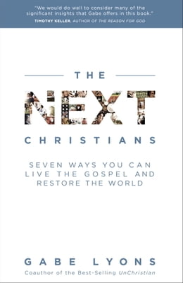Book The Next Christians: Seven Ways You Can Live the Gospel and Restore the World by Gabe Lyons