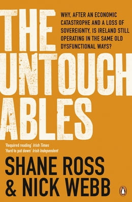Book The Untouchables: The people who helped wreck Ireland - and are still running the show by Nick Webb